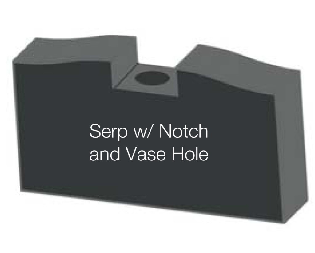 Serp with notch and vase hole